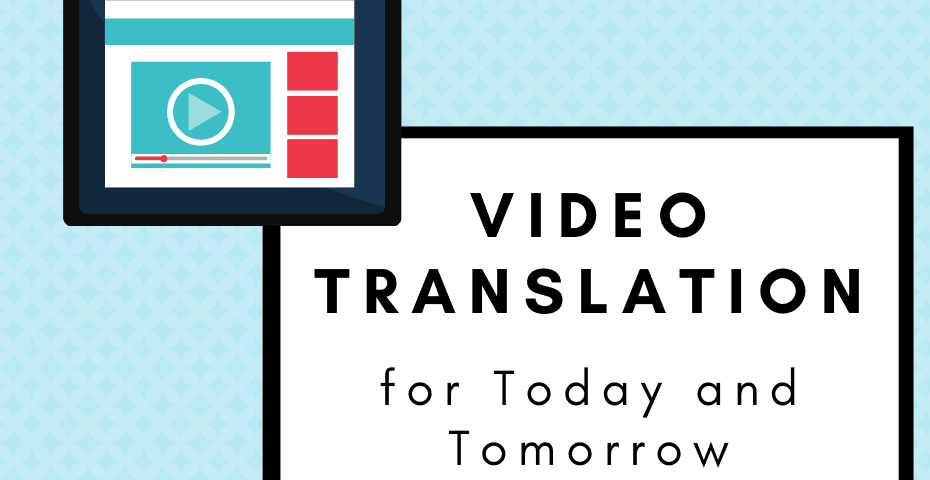 video translation now and tomorrow